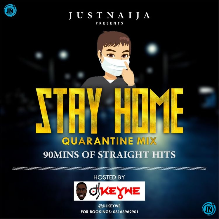JustNaija - Stay Home Quarantine Mix Hosted by Dj Keywe